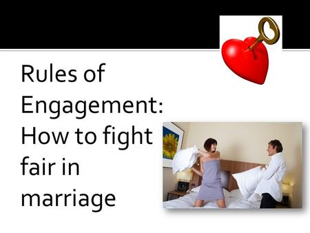 Rules of Engagement: How to fight fair in marriage.