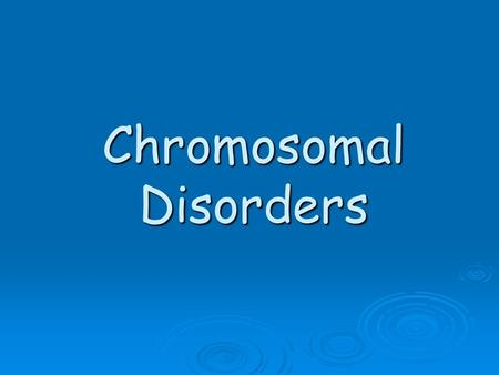Chromosomal Disorders. What are chromosomes?  Humans have 23 pairs of chromosomes, with one chromosome from each parent. The chromosomes are coiled up.