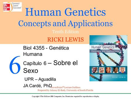 Human Genetics Concepts and Applications Tenth Edition RICKI LEWIS Copyright ©The McGraw-Hill Companies, Inc. Permission required for reproduction or display.