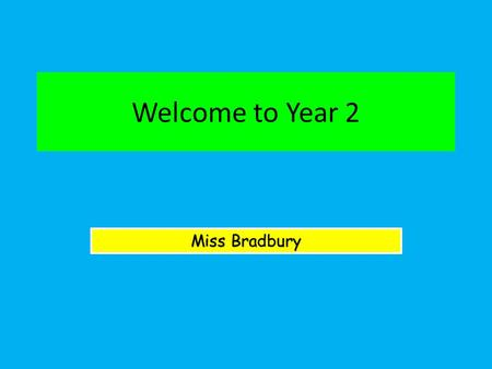 Welcome to Year 2 Miss Bradbury. Literacy – Every day Numeracy – Every day RE: Come and See Curriculum in Y2 Science PE – Tuesday and Friday Geography.