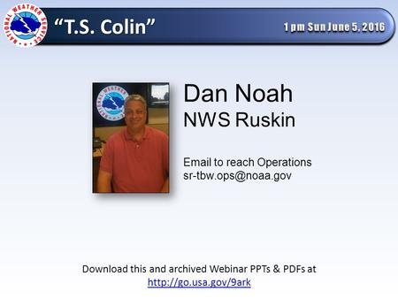 Dan Noah NWS Ruskin  to reach Operations Download this and archived Webinar PPTs & PDFs at