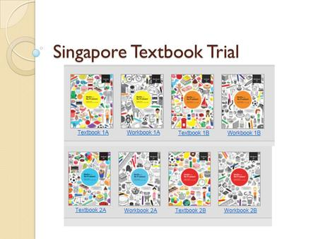 Singapore Textbook Trial. What is it? 3 schools in Cambridgeshire trialling textbooks Year 1 and 2 trial Based on Singapore methods of teaching maths.