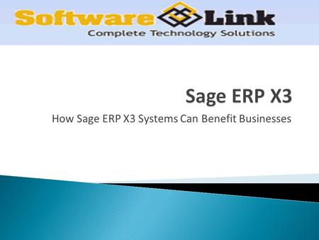 How Sage ERP X3 Systems Can Benefit Businesses.  Sage X3 is an affordable and flexible ERP solution designed to help mid-sized companies manage business.