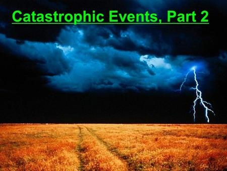 Catastrophic Events, Part 2 Natural Hazards & Catastrophic Events A natural hazard is an event that results from Earth processes and that can cause damage.