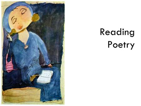 Reading Poetry. Give yourself a chance to respond to poetry.