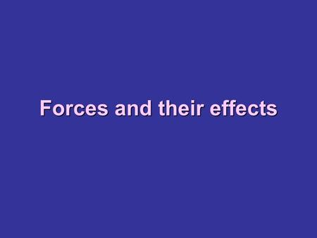 Forces and their effects. What is a force? A force is a push or a pull. A force cannot be seen, but you can see how a force effects an object.