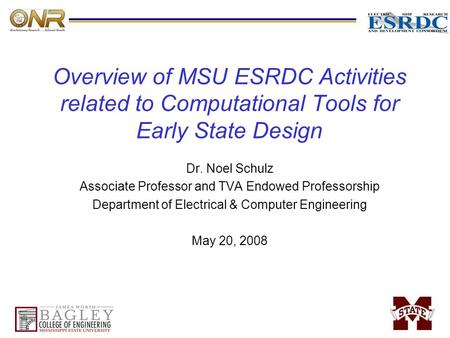 Overview of MSU ESRDC Activities related to Computational Tools for Early State Design Dr. Noel Schulz Associate Professor and TVA Endowed Professorship.