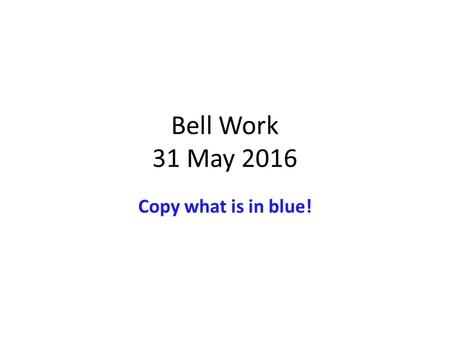 Bell Work 31 May 2016 Copy what is in blue!. 31 May 2016 Bellwork: Imperialism : the seizure of a country of territory by a stronger country. – Industrialization.