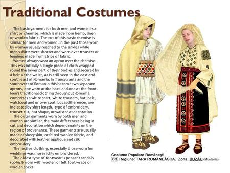 Traditional Costumes The basic garment for both men and women is a shirt or chemise, which is made from hemp, linen or woolen fabric. The cut of this basic.
