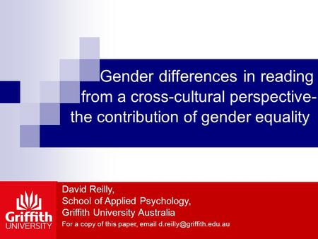 Gender differences in reading from a cross-cultural perspective- the contribution of gender equality David Reilly, School of Applied Psychology, Griffith.