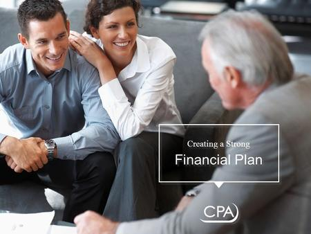 Creating a Strong Financial Plan Creating a Strong Financial Plan.