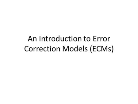 An Introduction to Error Correction Models (ECMs)