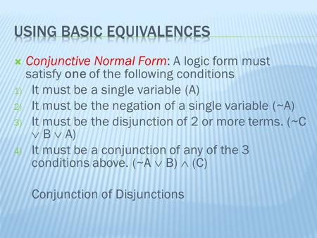  Conjunctive Normal Form: A logic form must satisfy one of the following conditions 1) It must be a single variable (A) 2) It must be the negation of.