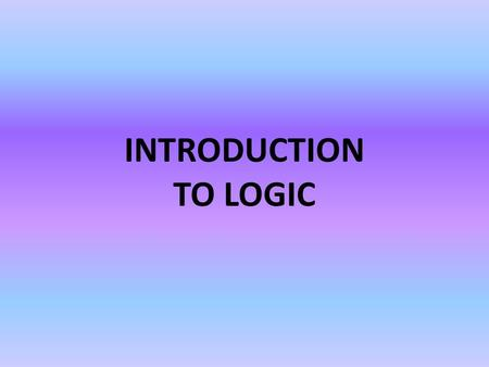 INTRODUCTION TO LOGIC. PURPOSE: – To distinguish good arguments from poor ones Arguments consist of STATEMENTS – A statement is a sentence that can be.