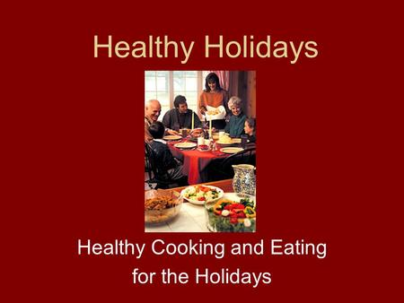 Healthy Holidays Healthy Cooking and Eating for the Holidays.