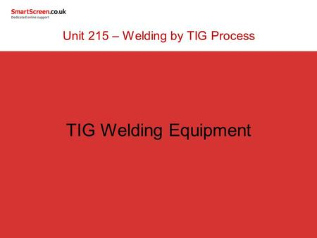 TIG Welding Equipment Unit 215 – Welding by TIG Process.