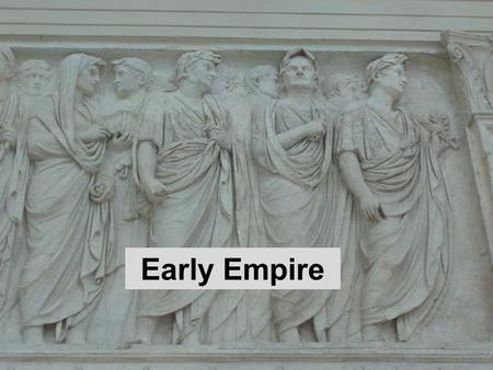 Early Empire. Augustus of Prima Porta, c. 20-10 BC Time of prosperity Pax Romano – 200 yrs. of peace Building projects Art & Architecture molds & influence.