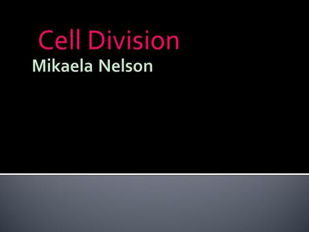 Cell Division.  Grow  DNA Replication  Prepares to divide  Prep stage (90% of the cell life.)