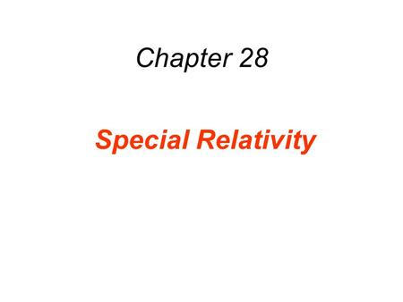 "Chapter 28 Special Relativity. 28.1 Events and Inertial Reference Frames An event is a physical ""happening"" that occurs at a certain place and time. To."
