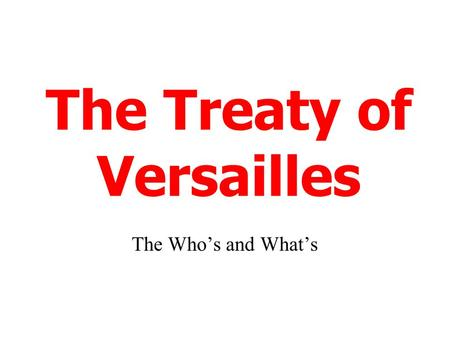 The Treaty of Versailles The Who's and What's. With the failure of the Ludendorf Offensive, and with the exhausted state of Germany, the German generals.
