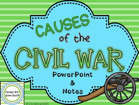 © Erin Kathryn 2015 PowerPoint & Notes. © Erin Kathryn 2015 People disagreed about the issue of slavery. Some felt that slaves were needed to grow cash.