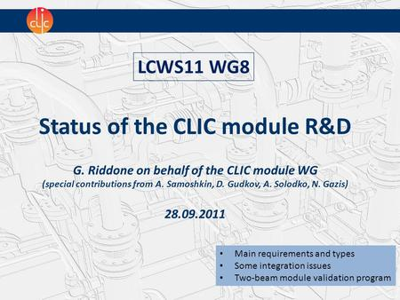 Status of the CLIC module R&D G. Riddone on behalf of the CLIC module WG (special contributions from A. Samoshkin, D. Gudkov, A. Solodko, N. Gazis) 28.09.2011.
