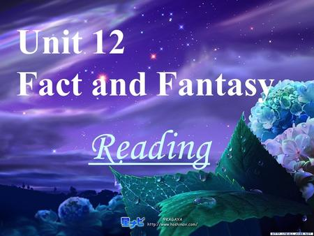 Unit 12 Fact and Fantasy Reading Fast reading Listen to the passage and try to give the main idea of each part Part 1 (para 1): Part 2 (paras2-5):