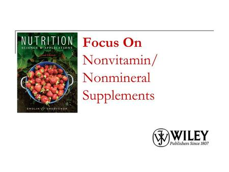 Focus On Nonvitamin/ Nonmineral Supplements. Copyright 2010, John Wiley & Sons, Inc. Types of Dietary Supplements.