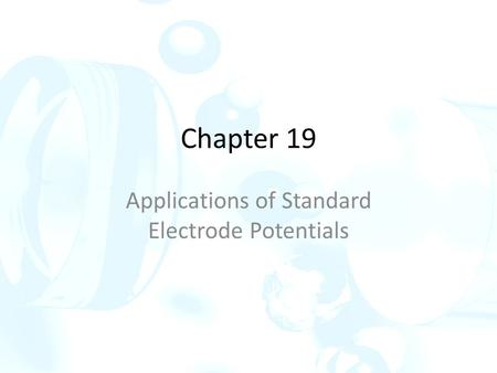 Chapter 19 Applications of Standard Electrode Potentials.