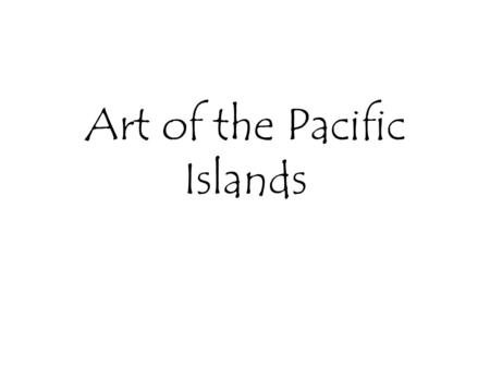 Art of the Pacific Islands. What type of Art did they produce? The people of the South Pacific produced art that was similar to the art of North and South.