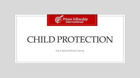 CHILD PROTECTION Day 2, National Ministry Training.