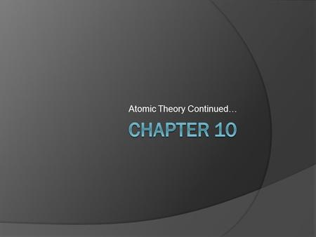 Atomic Theory Continued…. 10.1 Rutherford's Atom  QUESTIONS: HOW DO ELECTRONS STAY IN ORBIT? HOW COME ELECTRONS ARE NOT ATTRACTED TO THE NUCLEUS? **DO.