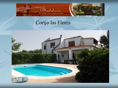 Cortjo las Flores. Cortijo las Flores Cortijo Las Flores is a collection of three separate houses with total of fourteen bedrooms and 578 m2 total build.
