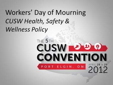 Workers' Day of Mourning CUSW Health, Safety & Wellness Policy.