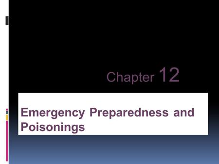 Emergency Preparedness and Poisonings Chapter 12.
