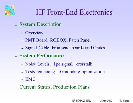 HF ROBOX PRR3 Apr 2003E. Hazen HF Front-End Electronics ● System Description – Overview – PMT Board, ROBOX, Patch Panel – Signal Cable, Front-end boards.