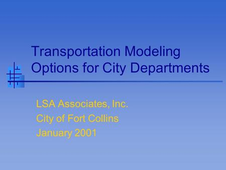Transportation Modeling Options for City Departments LSA Associates, Inc. City of Fort Collins January 2001.