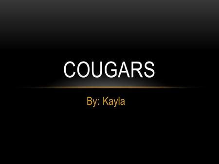 By: Kayla COUGARS. DIET Their diets consists of large mammals, such as deer and elk. They also sometimes eat smaller animals, such as beavers, porcupines,
