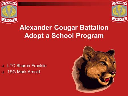 Alexander Cougar Battalion Adopt a School Program  LTC Sharon Franklin  1SG Mark Arnold.