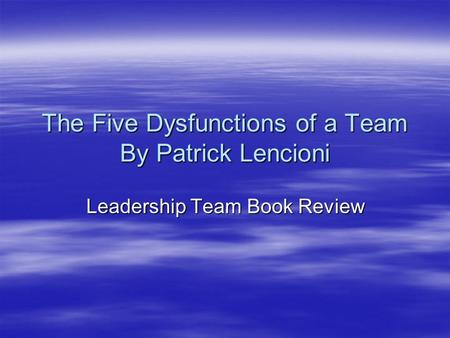 The Five Dysfunctions of a Team By Patrick Lencioni Leadership Team Book Review.