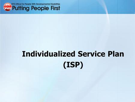 Individualized Service Plan (ISP). Course Introduction 4 Modules: Defining the ISP Developing the ISP Simulated ISP Planning Writing the ISP 2.
