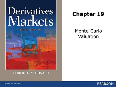 Chapter 19 Monte Carlo Valuation. © 2013 Pearson Education, Inc., publishing as Prentice Hall. All rights reserved.19-2 Monte Carlo Valuation Simulation.