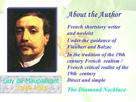 Guy de Maupassant (1850-1893) In the tradition of the 19th century French realism / French critical realist of the 19th century French shortstory writer.