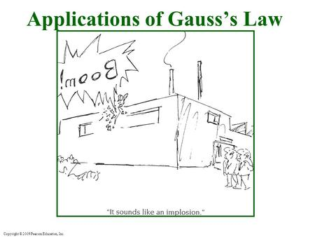 Copyright © 2009 Pearson Education, Inc. Applications of Gauss's Law.