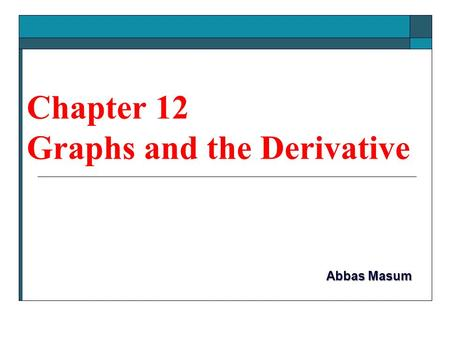Chapter 12 Graphs and the Derivative Abbas Masum.