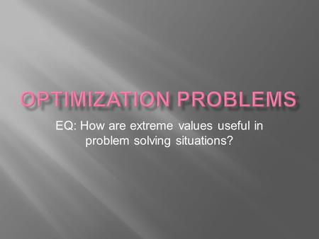 EQ: How are extreme values useful in problem solving situations?