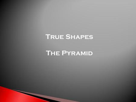 True Shapes The Pyramid.  This type of drawing is asked to be drawn as part of a cut, prism, pyramid, cylinder or cone.  It shows the actual shape of.