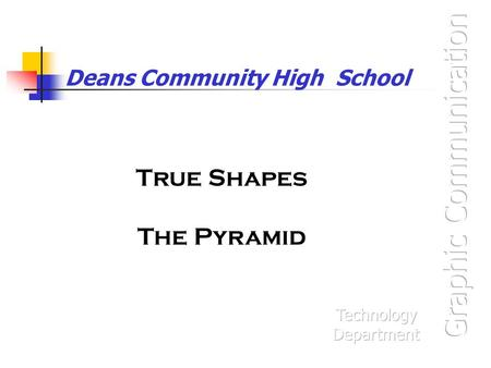 Deans Community High School True Shapes The Pyramid.