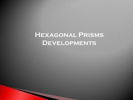 Hexagonal Prisms Developments.  A development is a flat template of a 3D shape that when folded up in the correct way makes the actual shape of the 3D.