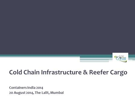 Cold Chain Infrastructure & Reefer Cargo Containers India 2014 20 August 2014, The Lalit, Mumbai.